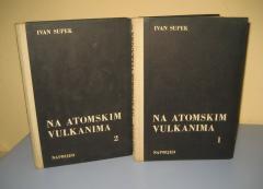 NA ATOMSKIM VULKANIMA 1 I 2 , Ivan Supek