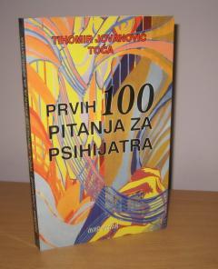 PRVIH 100 PITANJA ZA PSIHIJATRA , Tihomir Jovanović Toća