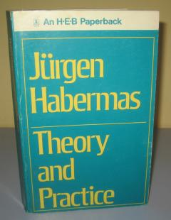 THEORY AND PRACTICE , Jurgen Habermas