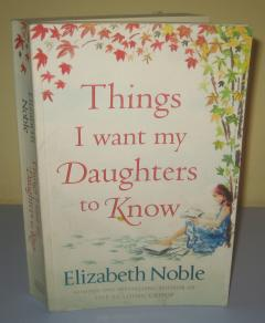 THINGS I WANT MY DAUGHTERS TO KNOW , Elizabeth Noble