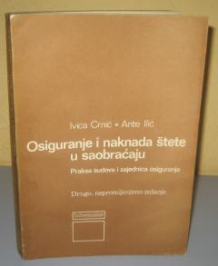 OSIGURANJE I NAKNADA ŠTETE U SAOBRAĆAJU , Ivica Crnić / Ante Ilić