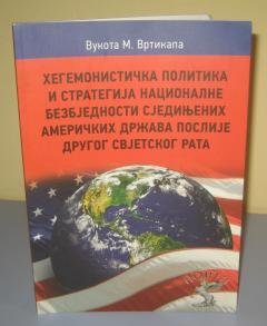 HEGEMONISTIČKA POLITIKA I STRATEGIJA NACIONALNE BJEZBEDNOSTI SAD POSLIJE DRUGOG SVIJETSKOG RATA , Vukota M. Vrtikapa