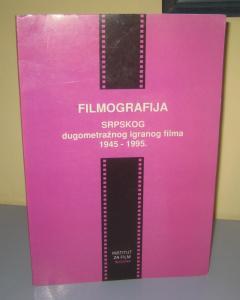 FILMOGRAFIJA SRPSKOG DUGOMETRAŽNOG IGRANOG FILMA 1945 – 1995