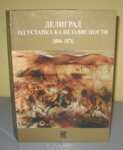 DELIGRAD OD USTANKA KA NEZAVISNOSTI 1806 – 1876