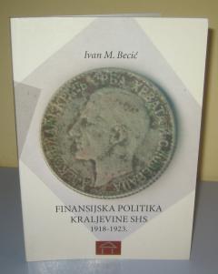 FINANSIJSKA POLITIKA KRALJEVINE SHS 1918 – 1923 , Ivan M. Becić