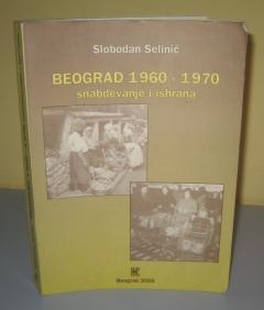 BEOGRAD 1960 – 1970 snabdevanje i ishrana , Slobodan Selinić