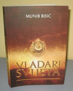 VLADARI SVIJETA masonerija , Munib Bisić