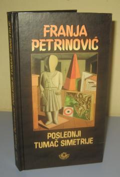 POSLEDNJI TUMAČ SIMETRIJE , Franja Petrinović