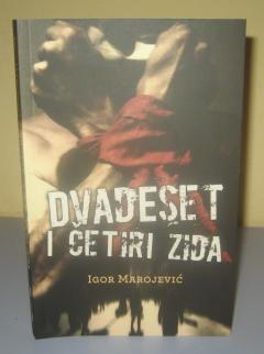 DVADESET I ČETIRI ZIDA , Igor Marojević
