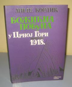 BOŽIĆNA POBUNA U CRNOJ GORI 1918  Mile Kordić