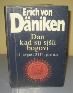 DAN KAD SU SIŠLI BOGOVI Daniken ***PRODATO