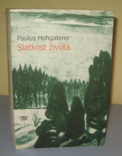 SLATKOST ŽIVOTA , Paulus Hohgaterer