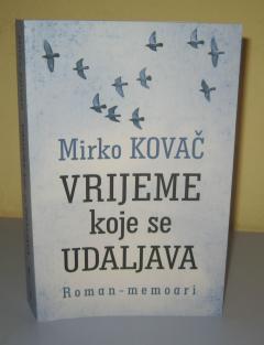 VRIJEME KOJE SE UDALJAVA , Mirko Kovač