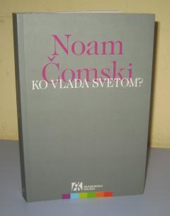 KO VLADA SVETOM ? Noam Čomski