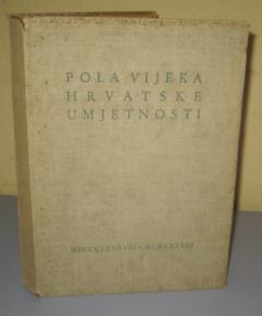 POLA VIJEKA HRVATSKE UMJETNOSTI 1888 - 1938