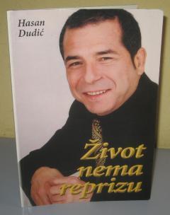ŽIVOT NEMA REPRIZU , Hasan Dudić