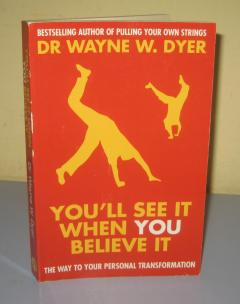YOU LL SEE IT WHEN YOU BELIEVE IT , Dr Wayne W. Dyer
