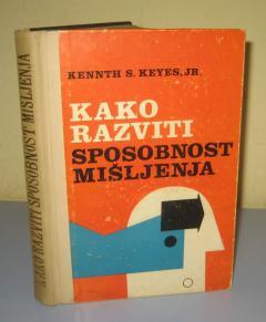 KAKO RAZVITI SPOSOBNOST MIŠLJENJA , Kenneth S. Keyes