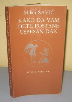 KAKO DA VAM DETE POSTANE USPEŠAN ĐAK , Milan Savić