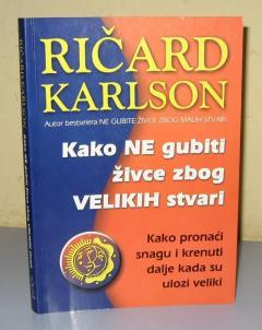 KAKO NE GUBITI ŽIVCE ZBOG VELIKIH STVARI , Ričard Karlson