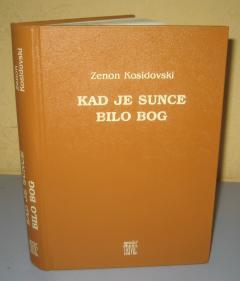 KAD JE SUNCE BILO BOG Zenon Kosidovski *******RASPRODATO******