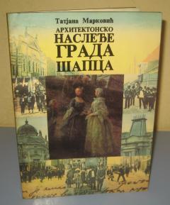 ARHITEKTONSKO NASLEĐE GRADA ŠAPCA Tatjana Marković