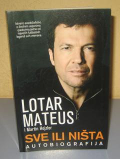 SVE ILI NIŠTA autobiografija Lotar Mateus