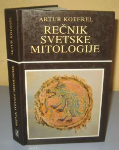 REČNIK SVETSKE MITOLOGIJE Artur Koterel