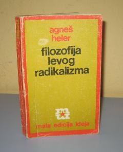 FILOZOFIJA LEVOG RADIKALIZMA Agneš Heler