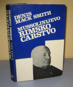 MUSSOLINIJEVO RIMSKO CARSTVO , Denis Mack Smith